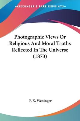 Photographic Views or Religious and Moral Truths Reflected in the Universe (1873)