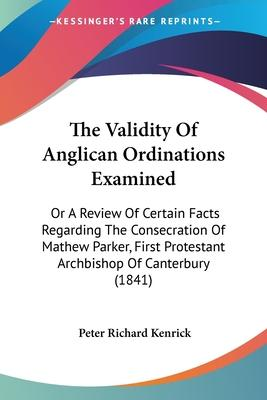 The Validity of Anglican Ordinations Examined