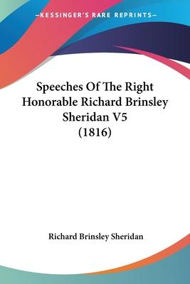 Speeches of the Right Honorable Richard Brinsley Sheridan V5 (1816)