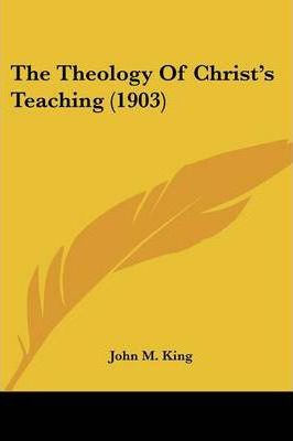 The Theology of Christ's Teaching (1903)