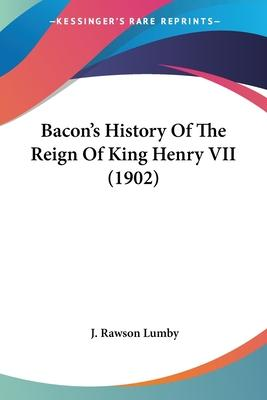 Bacon's History of the Reign of King Henry VII (1902)