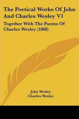 The Poetical Works of John and Charles Wesley V1