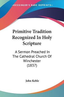 Primitive Tradition Recognized in Holy Scripture