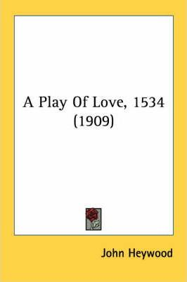 A Play of Love, 1534 (1909)