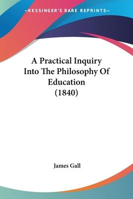 A Practical Inquiry Into the Philosophy of Education (1840)