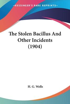 The Stolen Bacillus And Other Incidents (1904) Cover Image