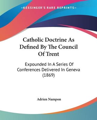 Catholic Doctrine as Defined by the Council of Trent