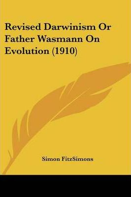 Revised Darwinism or Father Wasmann on Evolution (1910)