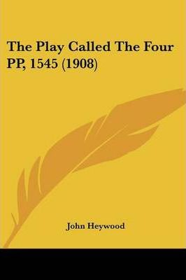 The Play Called the Four Pp, 1545 (1908)