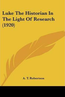 Luke the Historian in the Light of Research (1920)