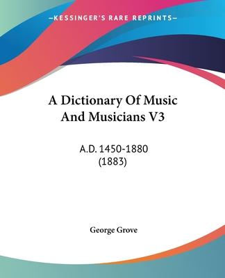 A Dictionary of Music and Musicians V3
