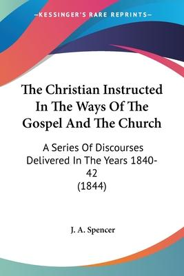 The Christian Instructed in the Ways of the Gospel and the Church
