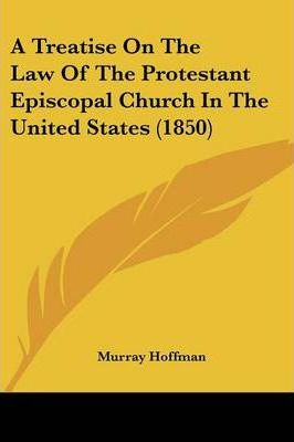 A Treatise on the Law of the Protestant Episcopal Church in the United States (1850)