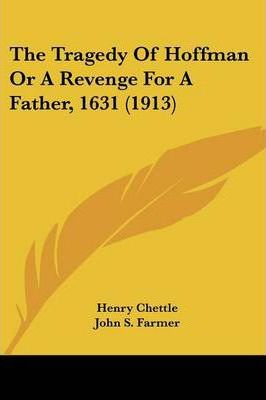 The Tragedy of Hoffman or a Revenge for a Father, 1631 (1913)