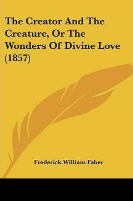 The Creator and the Creature, or the Wonders of Divine Love (1857)