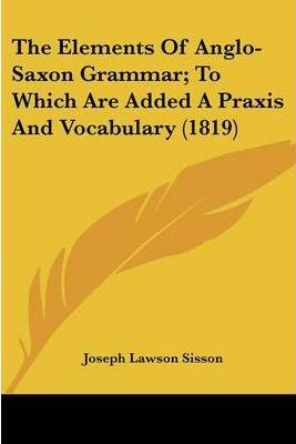 The Elements of Anglo-Saxon Grammar; To Which Are Added a Praxis and Vocabulary (1819)