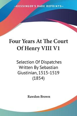 Four Years at the Court of Henry VIII V1