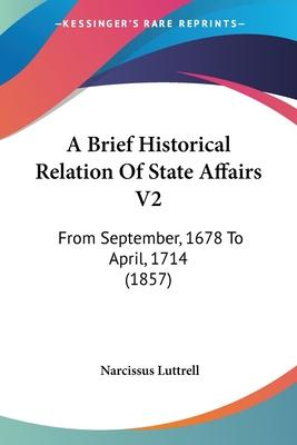 A Brief Historical Relation of State Affairs V2