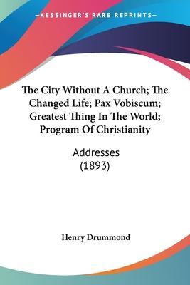 The City Without a Church; The Changed Life; Pax Vobiscum; Greatest Thing in the World; Program of Christianity