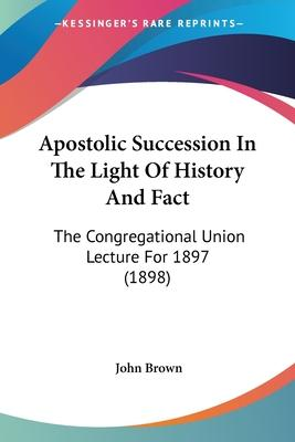 Apostolic Succession in the Light of History and Fact