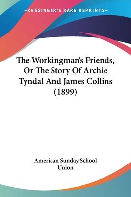 The Workingman's Friends, or the Story of Archie Tyndal and James Collins (1899)