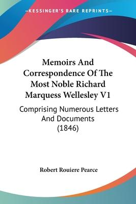 Memoirs and Correspondence of the Most Noble Richard Marquess Wellesley V1