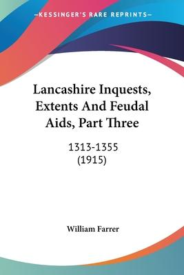 Lancashire Inquests, Extents and Feudal AIDS, Part Three