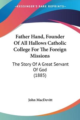 Father Hand, Founder of All Hallows Catholic College for the Foreign Missions