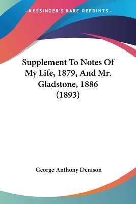 Supplement to Notes of My Life, 1879, and Mr. Gladstone, 1886 (1893)