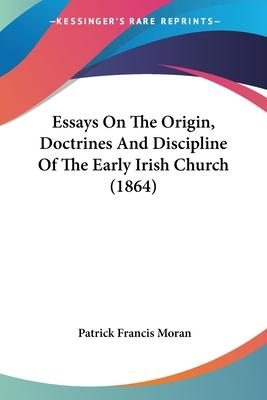 Essays on the Origin, Doctrines and Discipline of the Early Irish Church (1864)