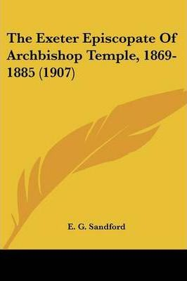 The Exeter Episcopate of Archbishop Temple, 1869-1885 (1907)