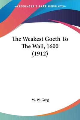 The Weakest Goeth To The Wall, 1600 (1912) Cover Image
