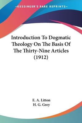 Introduction to Dogmatic Theology on the Basis of the Thirty-Nine Articles (1912)
