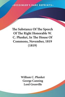The Substance of the Speech of the Right Honorable W. C. Plunket, in the House of Commons, November, 1819 (1819)