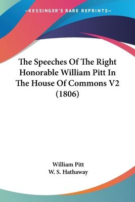 The Speeches of the Right Honorable William Pitt in the House of Commons V2 (1806)