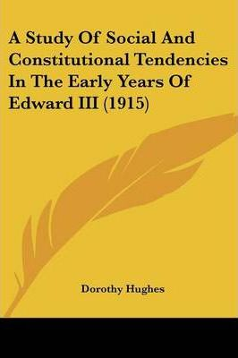A Study of Social and Constitutional Tendencies in the Early Years of Edward III (1915)