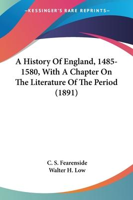 A History of England, 1485-1580, with a Chapter on the Literature of the Period (1891)