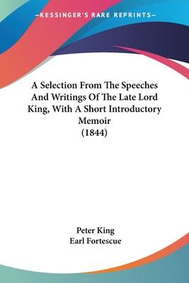 A Selection from the Speeches and Writings of the Late Lord King, with a Short Introductory Memoir (1844)