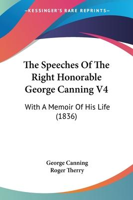 The Speeches of the Right Honorable George Canning V4