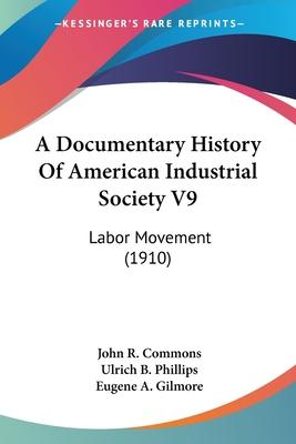 A Documentary History of American Industrial Society V9