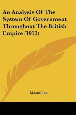 An Analysis of the System of Government Throughout the British Empire (1912)