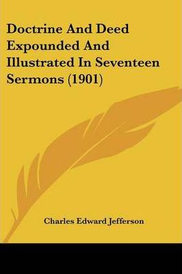 Doctrine and Deed Expounded and Illustrated in Seventeen Sermons (1901)