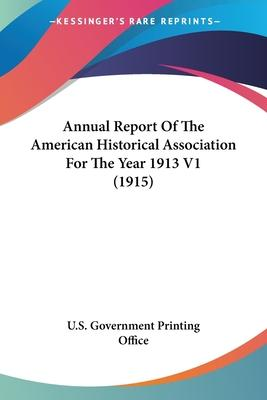 Annual Report of the American Historical Association for the Year 1913 V1 (1915)