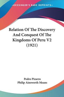 Relation of the Discovery and Conquest of the Kingdoms of Peru V2 (1921)