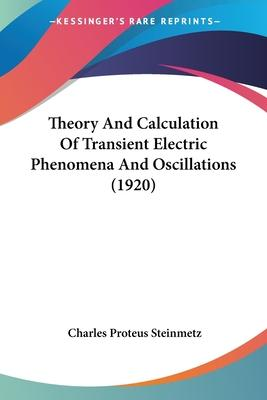 Theory and Calculation of Transient Electric Phenomena and Oscillations (1920)