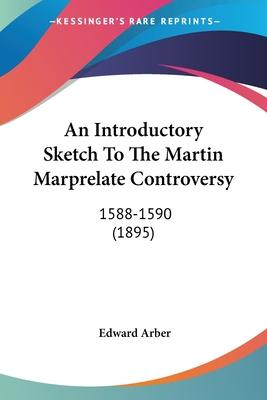 An Introductory Sketch to the Martin Marprelate Controversy