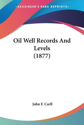 Oil Well Records and Levels (1877)