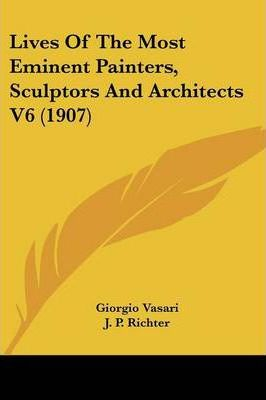 Lives of the Most Eminent Painters, Sculptors and Architects V6 (1907)