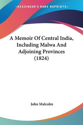 A Memoir of Central India, Including Malwa and Adjoining Provinces (1824)