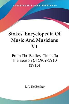 Stokes' Encyclopedia of Music and Musicians V1